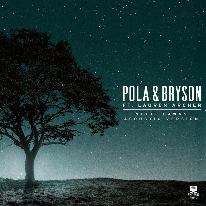 POLA & BRYSON feat LAUREN ARCHER - Night Dawns (Acoustic Version)
