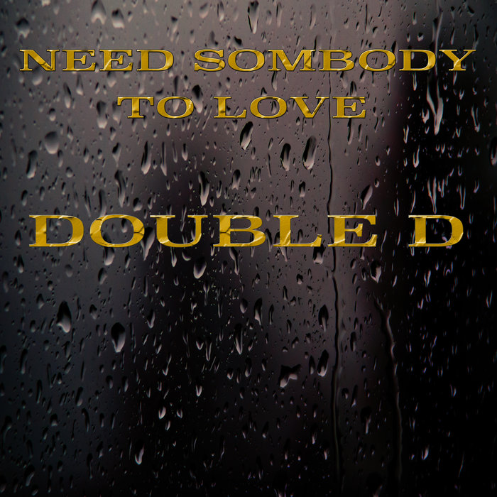 DOUBLE D - Need Somebody To Love