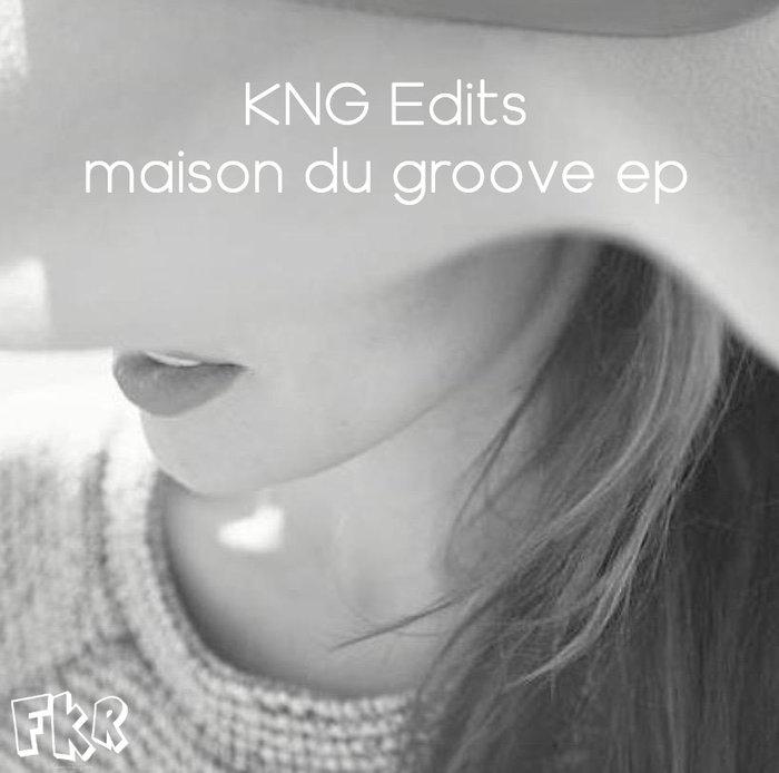 KNG EDITS - Maison Du Groove EP