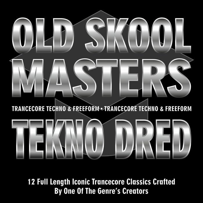 TEKNO DRED/THE TEKNO DRED ALLIANCE - Old Skool Masters - Tekno Dred