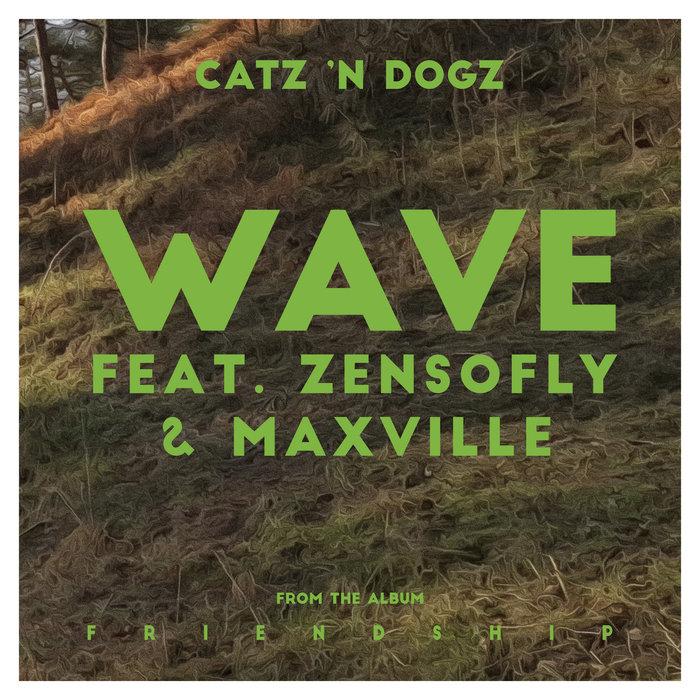CATZ 'N DOGZ feat  ZENSOFLY & MAXVILLE - Wave Feat. ZENSOFLY & Maxville