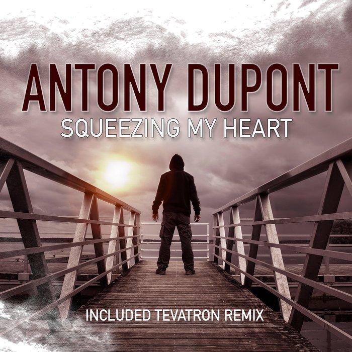ANTONY DUPONT - Squeezing My Heart