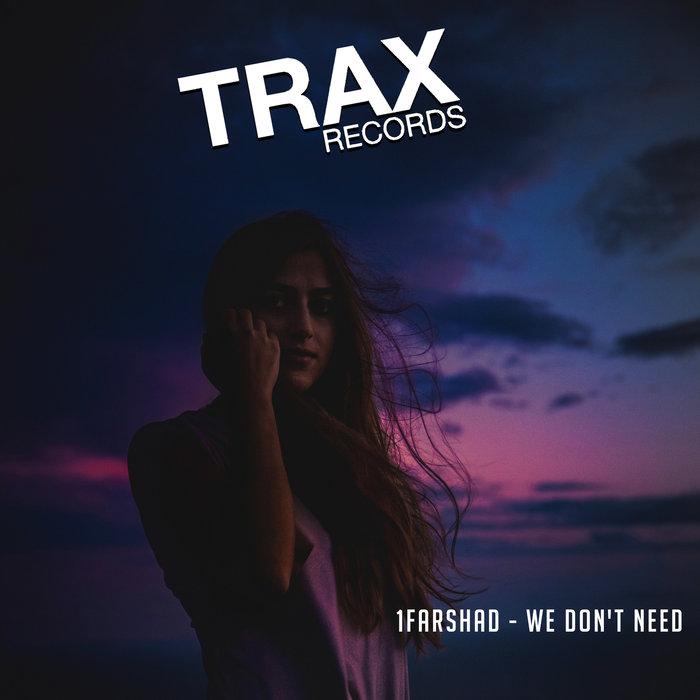 1FARSHAD - We Don't Need