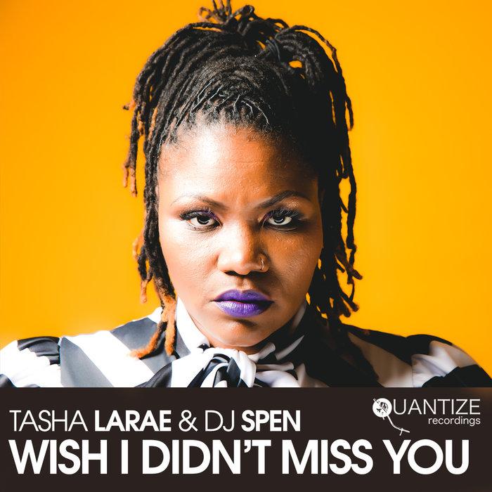 TASHA LARAE/DJ SPEN - Wish I Didn't Miss You