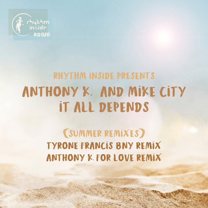 ANTHONY K/MIKE CITY - It All Depends (Summer Remixes)