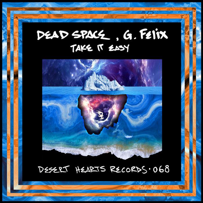 DEAD SPACE/G FELIX - Take It Easy