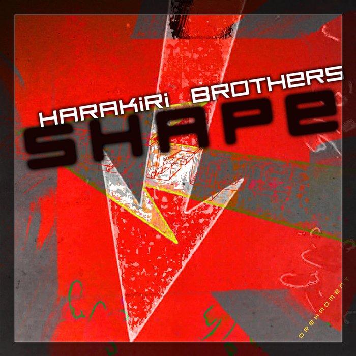 HARAKIRI BROTHERS - Shape