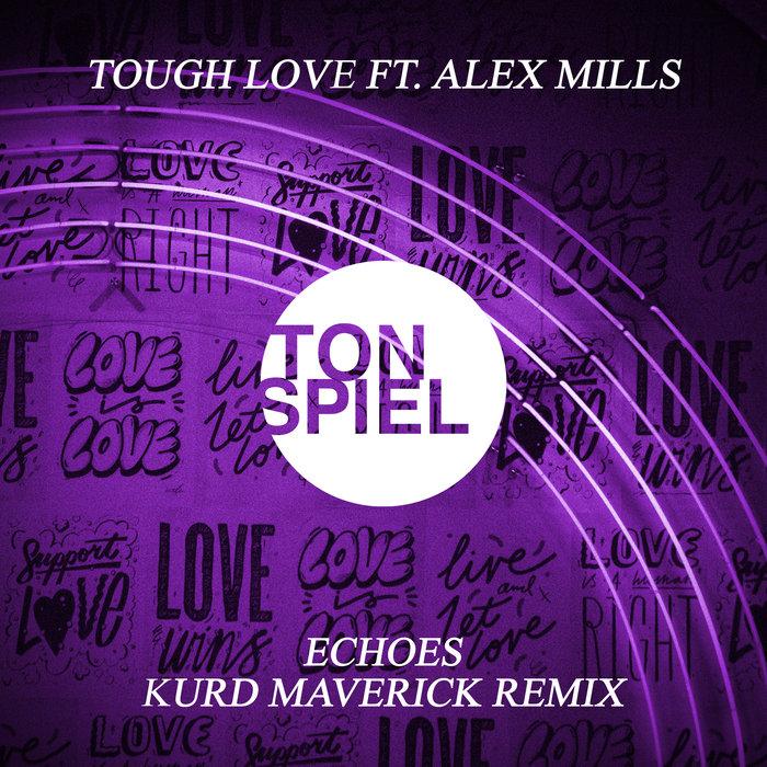TOUGH LOVE feat ALEX MILLS - Echoes