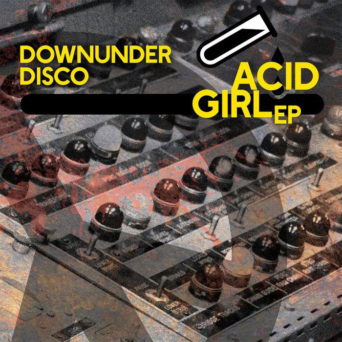 DOWNUNDER DISCO - Acid Girl