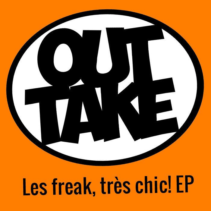 OUTTAKE - Les Freak, Tres Chic!