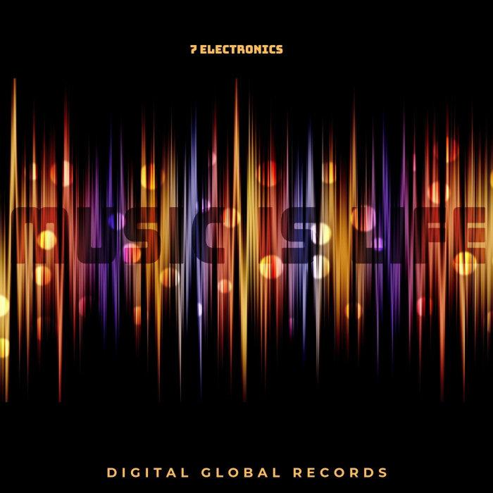 7 ELECTRONICS - Music Is Life