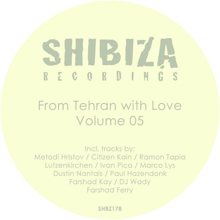 CITIZEN KAIN/PAUL HAZENDONK & DUSTIN NANTAIS/FARSHAD KAY & FARSHAD FERRY/LUTZENKIRCHEN/IVAN PICA & DJ WADY - From Tehran With Love Vol 05