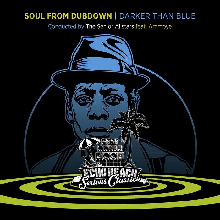 THE SENIOR ALLSTARS feat AMMOYE - Soul From Dubdown - Darker Than Blue