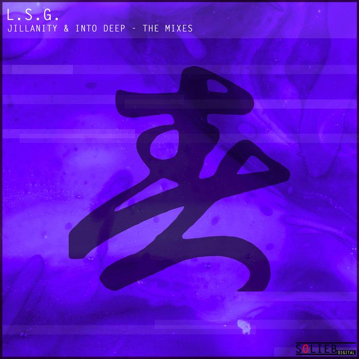 L.S.G. - Jillanity & Into Deep The Mixes