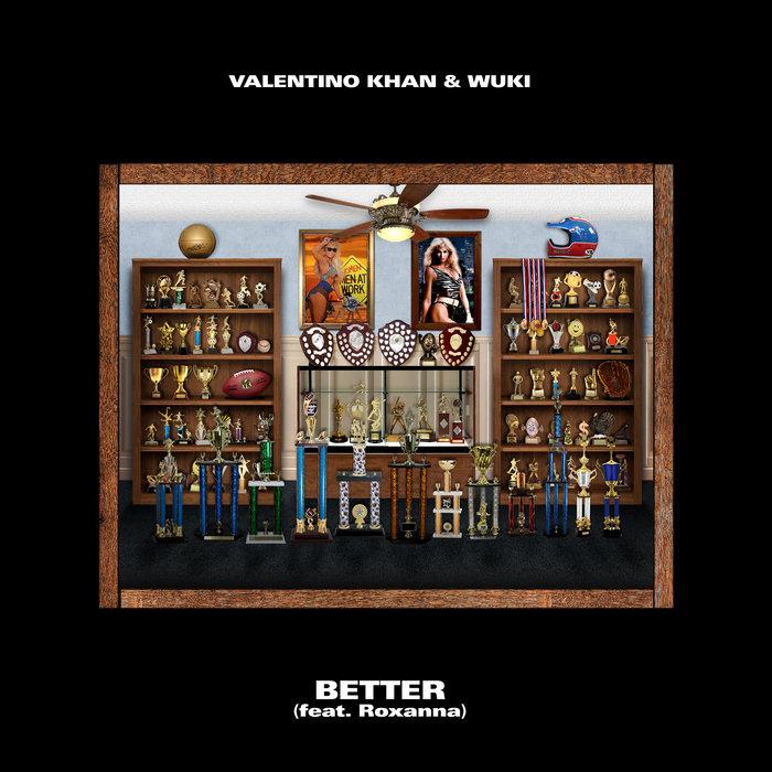 VALENTINO KHAN/WUKI feat ROXANNA - Better