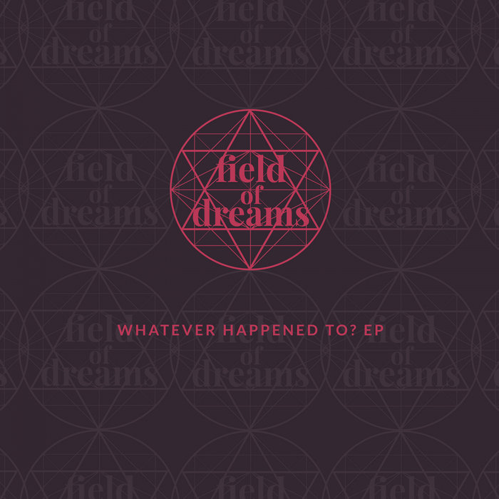 FIELD OF DREAMS - Whatever Happened To...EP