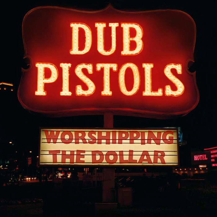 DUB PISTOLS - Worshipping The Dollar (Explicit)
