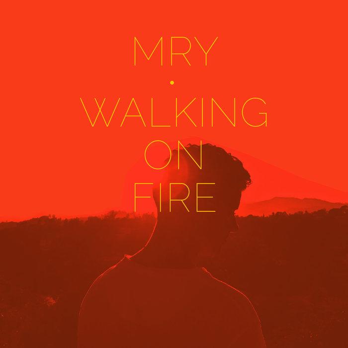 MRY - Walking On Fire