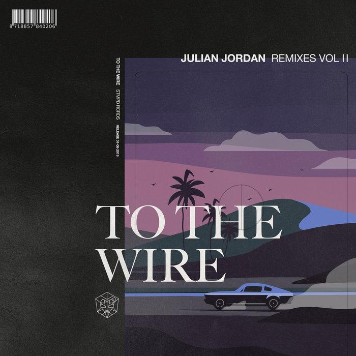 JULIAN JORDAN - To The Wire (Extended Remixes)