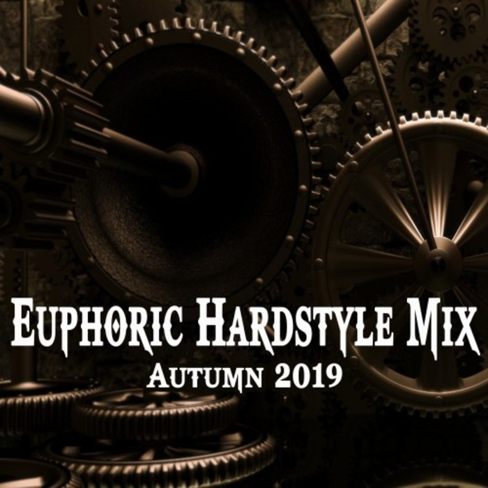 VARIOUS - Euphoric Hardstyle Mix Autumn 2019 & DJ Mix (The Best & Most Rated Hardstyle In An Epic Mix) (unmixed tracks)
