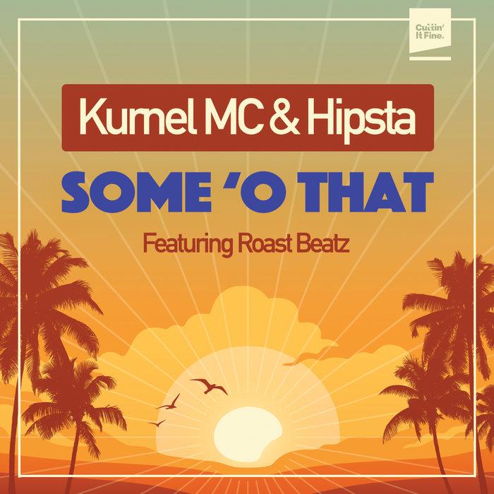 KURNEL MC & HIPSTA - Some 'O That