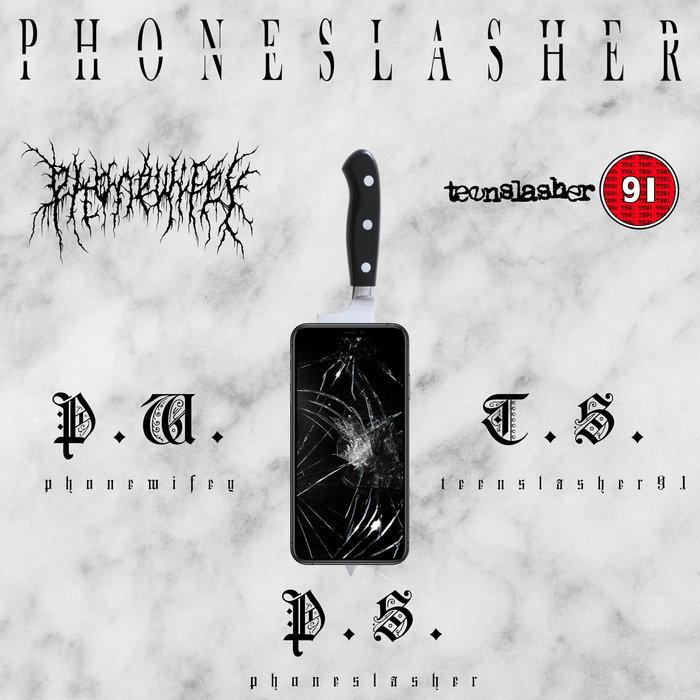 PHONEWIFEY & TEENSLASHER91 - Phoneslasher