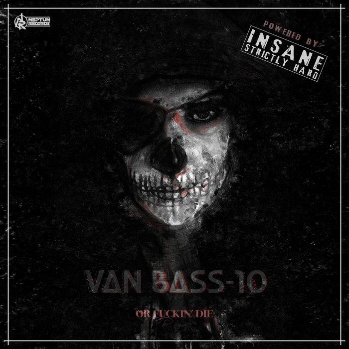 VAN BASS-10 - Or Fuckin' Die