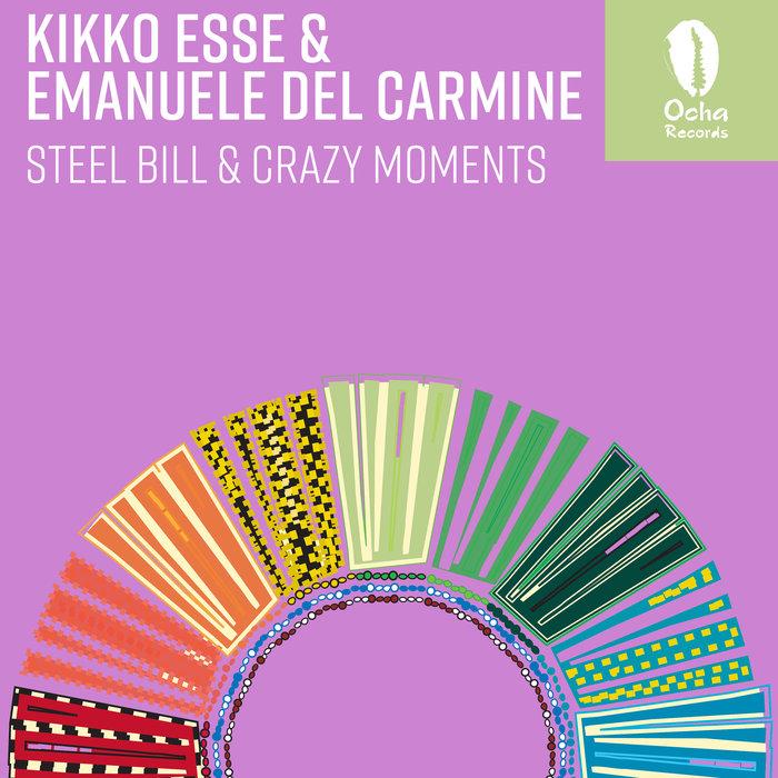 KIKKO ESSE & EMANUELE DEL CARMINE - Steel Bill & Crazy Moments
