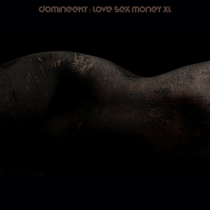 DOMINEEKY - Love Sex Money XL