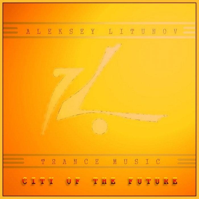 ALEKSEY LITUNOV - City Of The Future