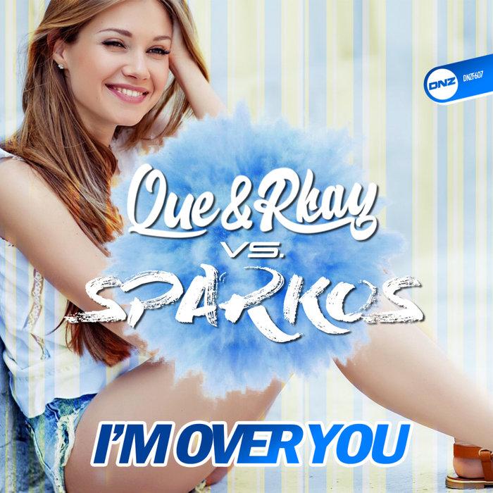 QUE & RKAY vs SPARKOS - I'm Over You