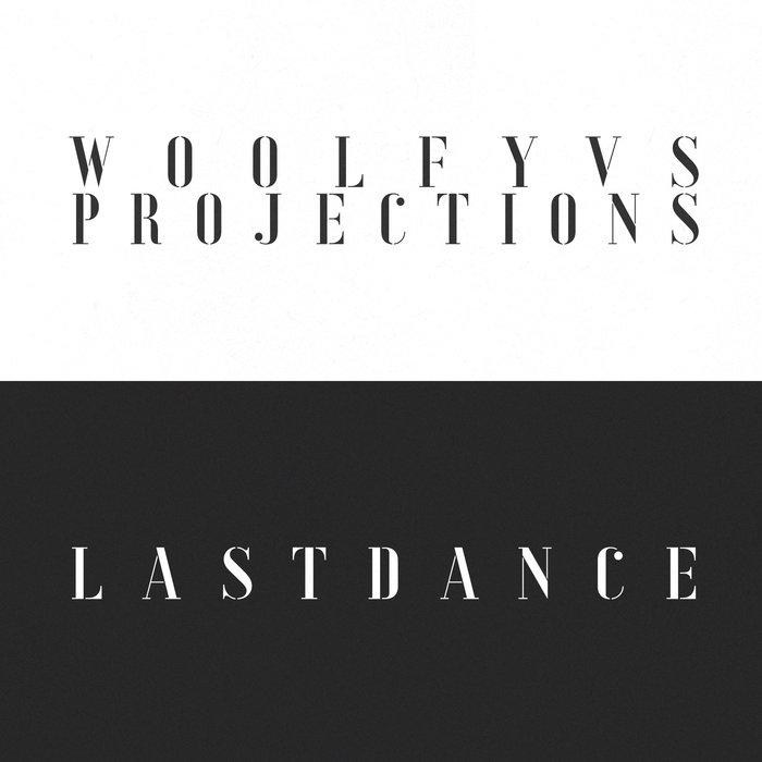 WOOLFY vs PROJECTIONS - Last Dance