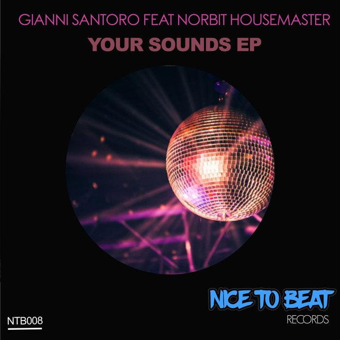 GIANNI SANTORO feat NORBIT HOUSEMASTER - Your Sounds EP
