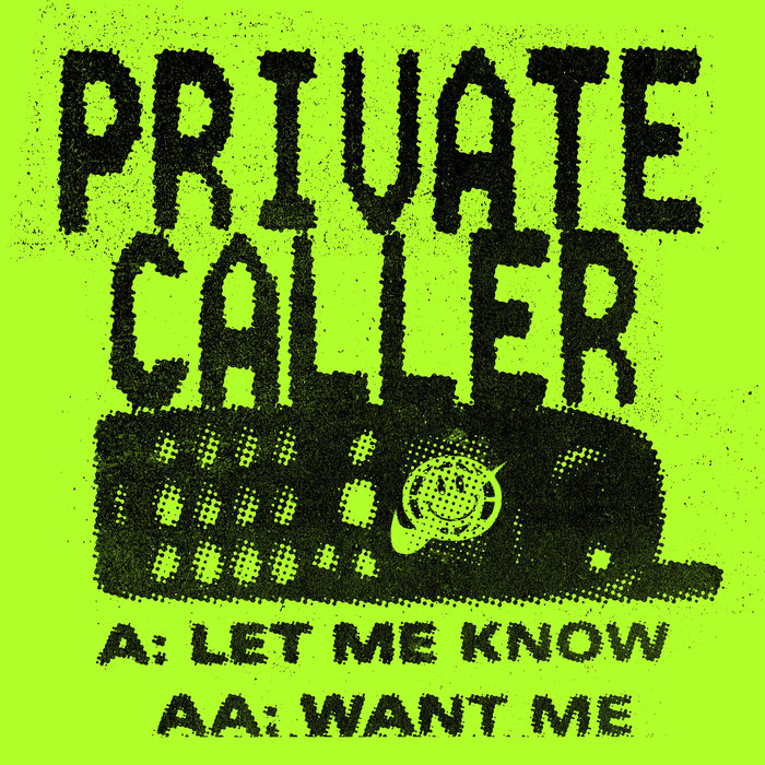 PRIVATE CALLER - Let Me Know/Want Me