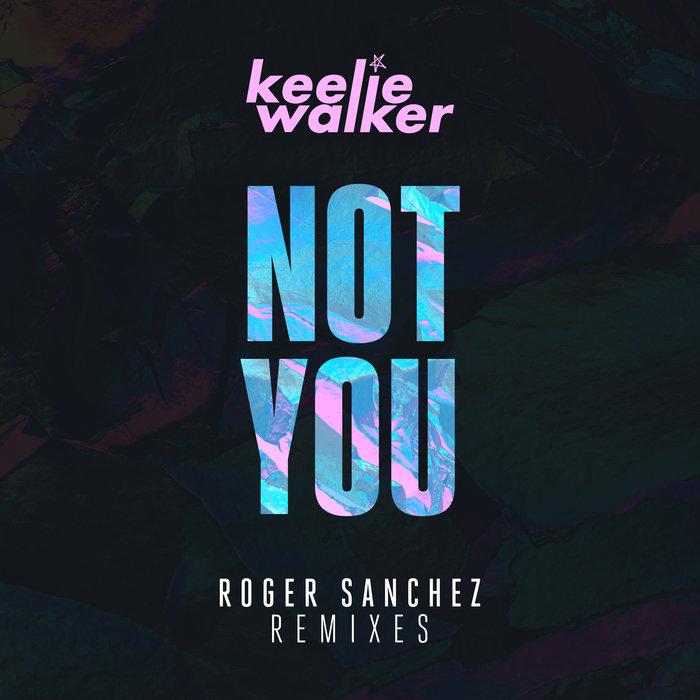 KEELIE WALKER - Not You (Roger Sanchez Remixes)