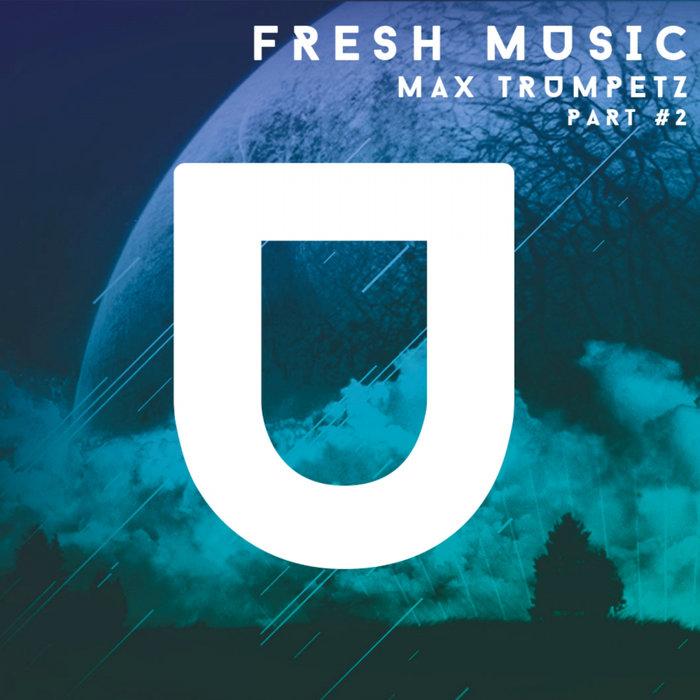 MAX TRUMPETZ - Fresh Music (Max Trumpetz Part 2 (Remixes))