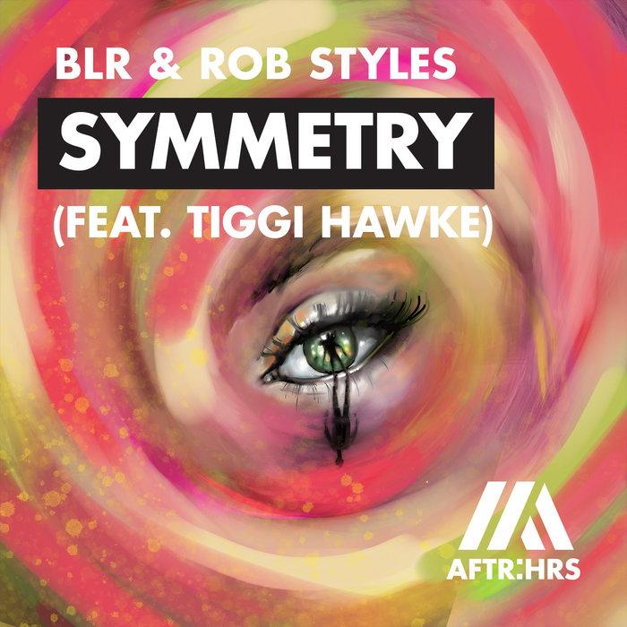 BLR/ROB STYLES feat TIGGI HAWKE - Symmetry