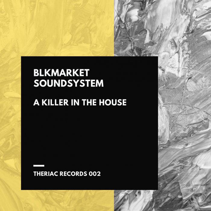 BLKMARKET SOUNDSYSTEM - A Killer In The House