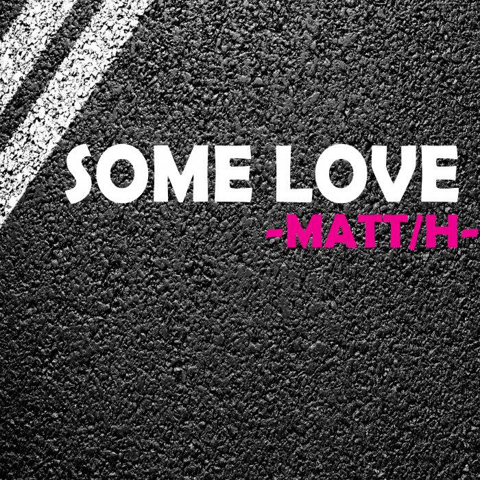 -MATT/H- - Some Love