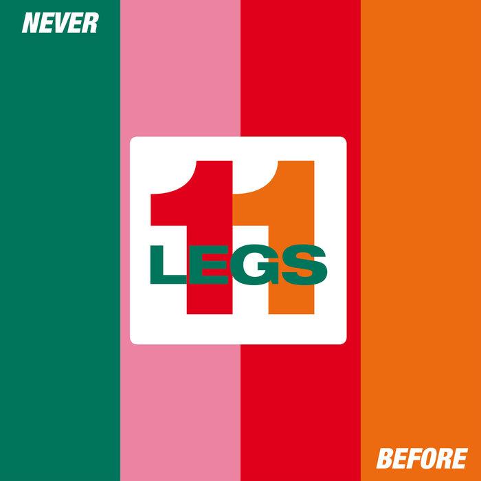 LEGS 11 - Never Before
