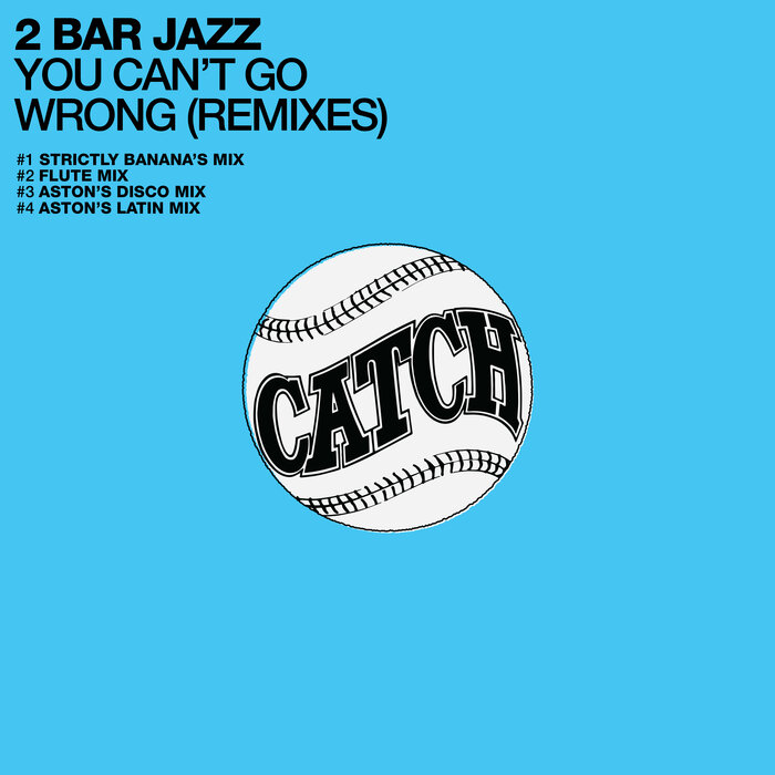 2 BAR JAZZ - You Can't Go Wrong (Remixes)