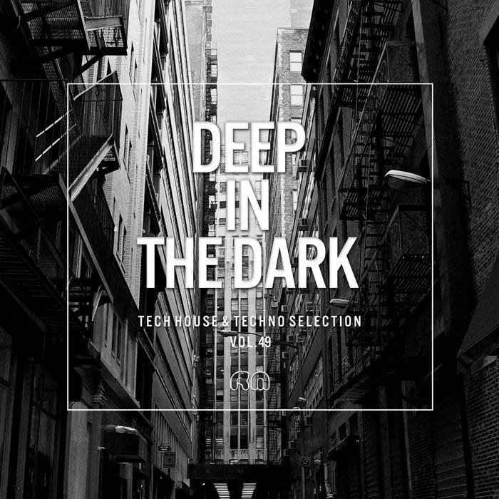 VARIOUS - Deep In The Dark Vol 49: Tech House & Techno Selection