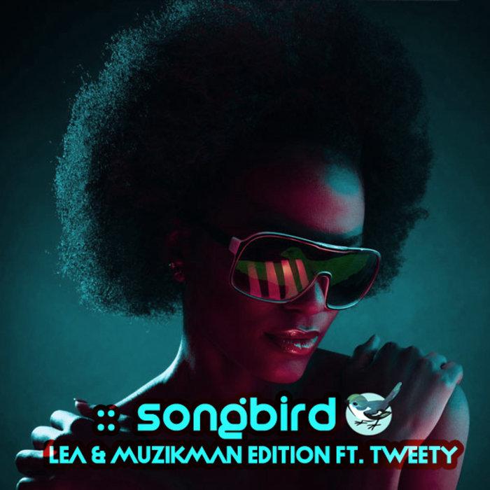LEA & MUZIKMAN EDITION feat TWEETY - Songbird