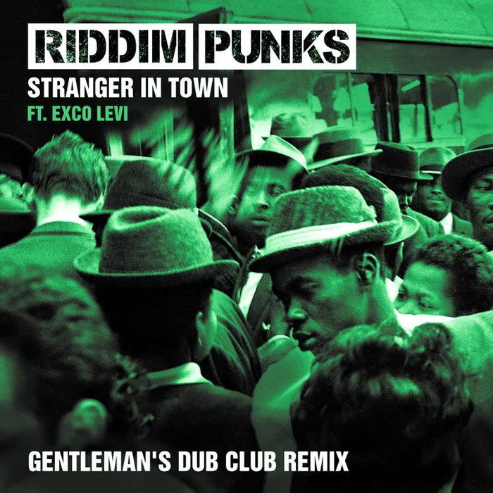 RIDDIM PUNKS & GENTLEMAN'S DUB CLUB - Stranger In Town