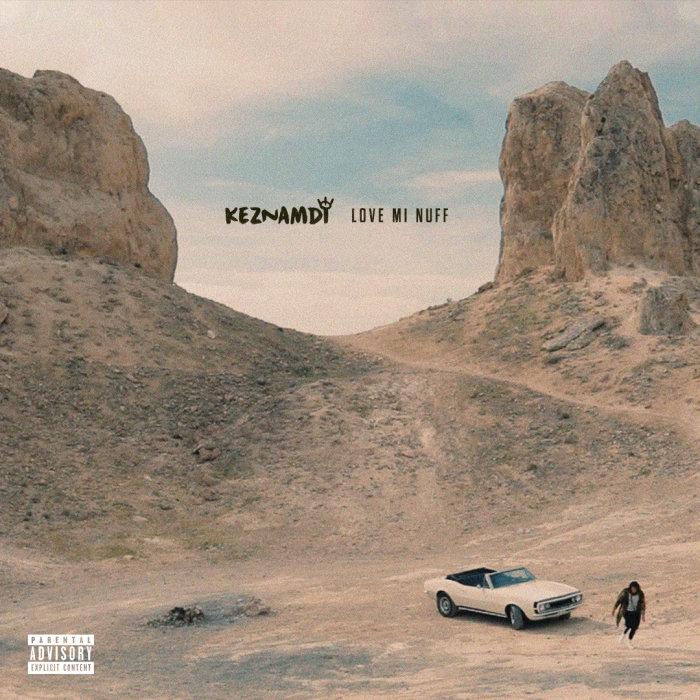 KEZNAMDI - Love Mi Nuff (Explicit)