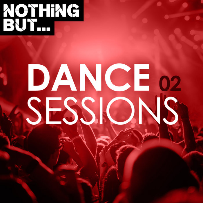 VARIOUS - Nothing But... Dance Sessions Vol 02