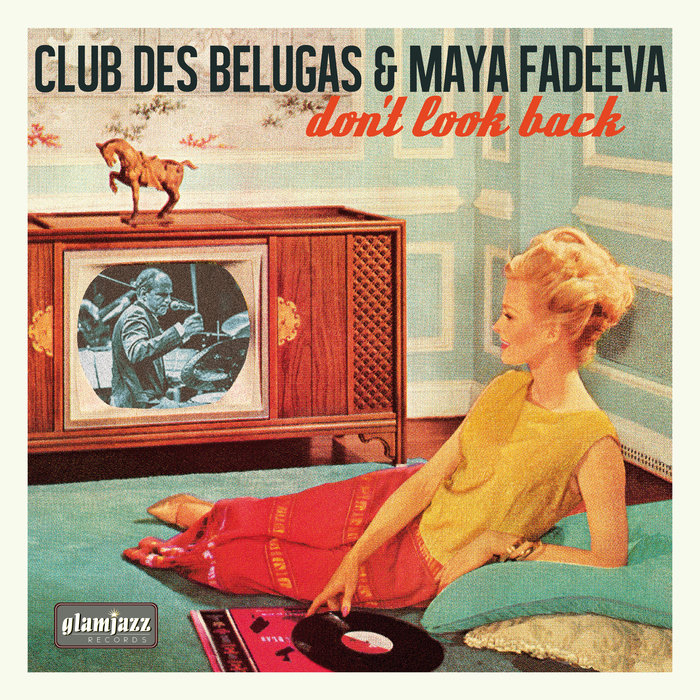CLUB DES BELUGAS/MAYA FEDEEVA - Don't Look Back