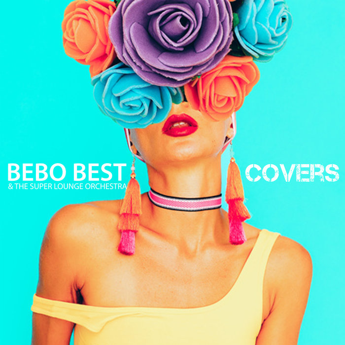 BEBO BEST/THE SUPER LOUNGE ORCHESTRA - Covers
