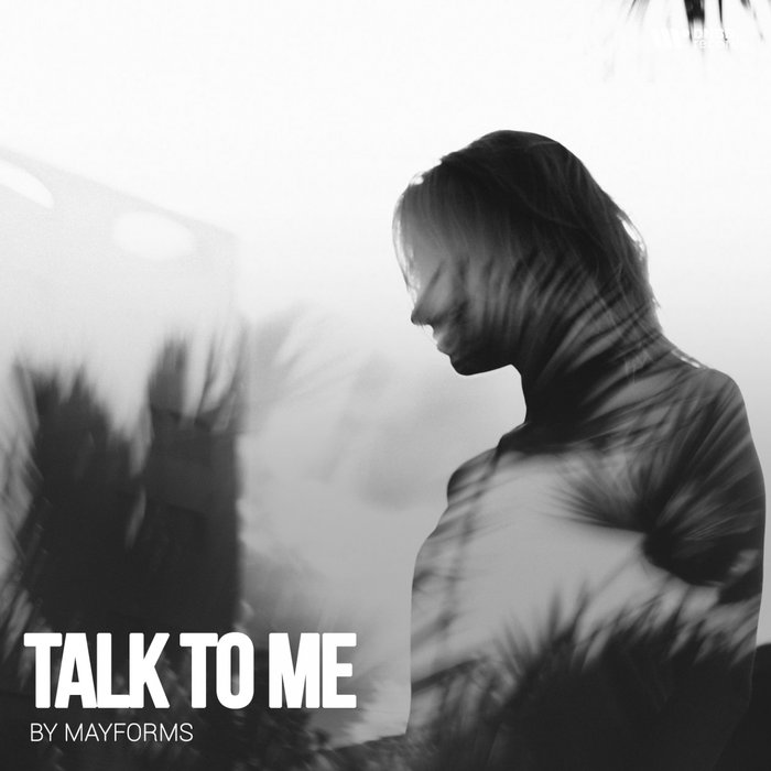 MAYFORMS - Talk To Me