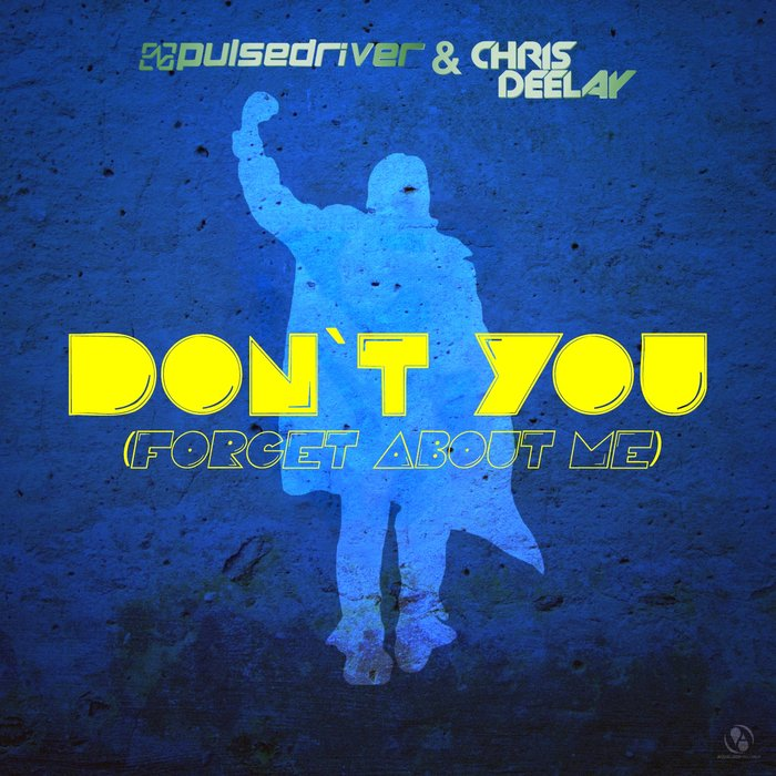 Pulsedriver & Chris Deelay - Don't You (Forget About Me)